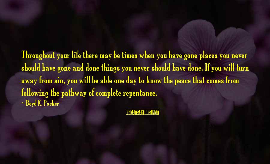 Atulugama Sayings By Boyd K. Packer: Throughout your life there may be times when you have gone places you never should