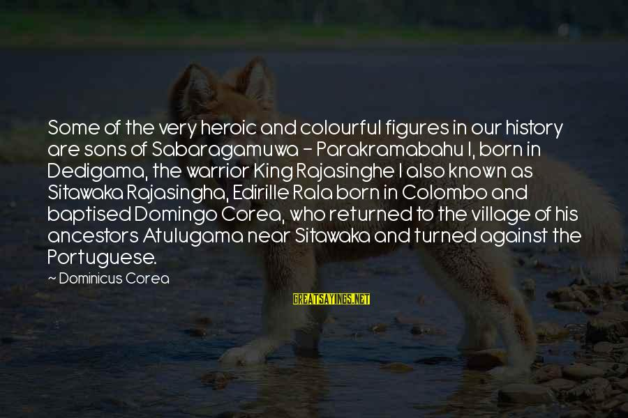Atulugama Sayings By Dominicus Corea: Some of the very heroic and colourful figures in our history are sons of Sabaragamuwa