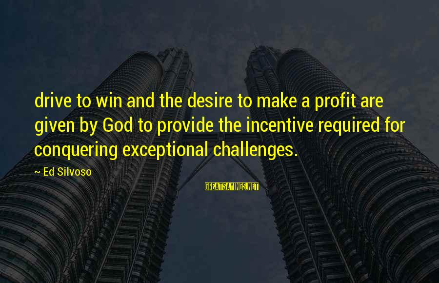 Atulugama Sayings By Ed Silvoso: drive to win and the desire to make a profit are given by God to