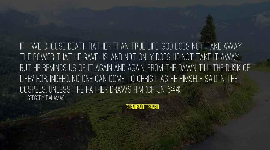 Atulugama Sayings By Gregory Palamas: If ... we choose death rather than true life, God does not take away the