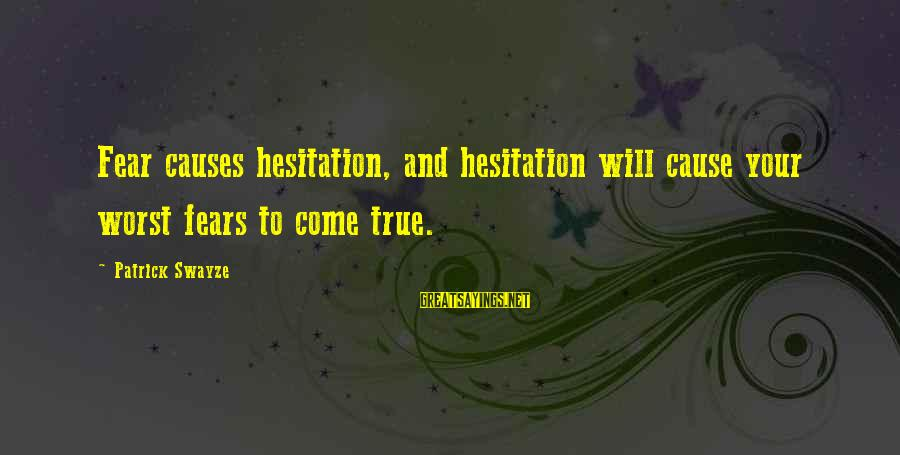 Atulugama Sayings By Patrick Swayze: Fear causes hesitation, and hesitation will cause your worst fears to come true.