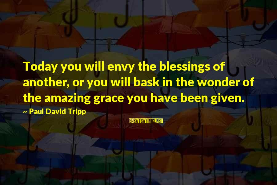 Atulugama Sayings By Paul David Tripp: Today you will envy the blessings of another, or you will bask in the wonder