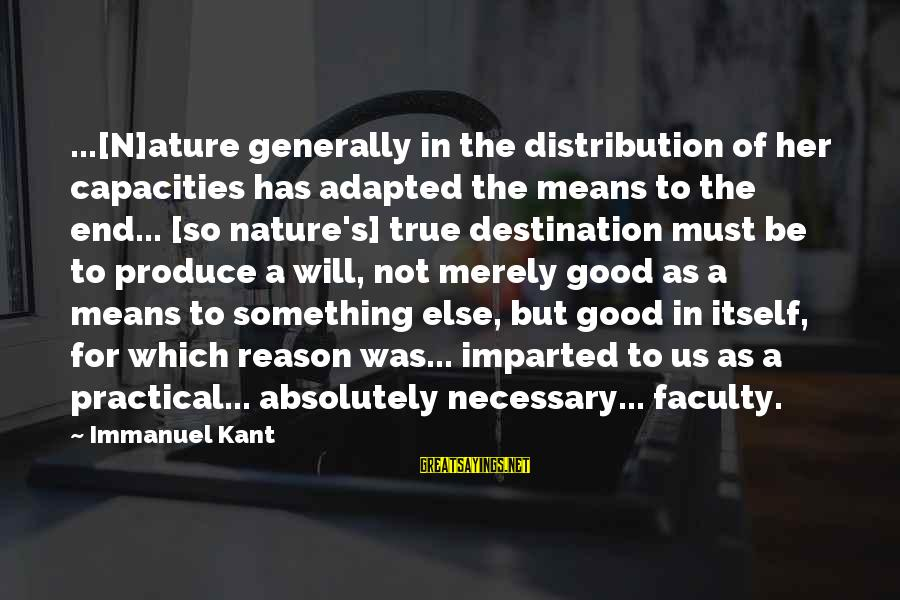 Ature Sayings By Immanuel Kant: ...[N]ature generally in the distribution of her capacities has adapted the means to the end...