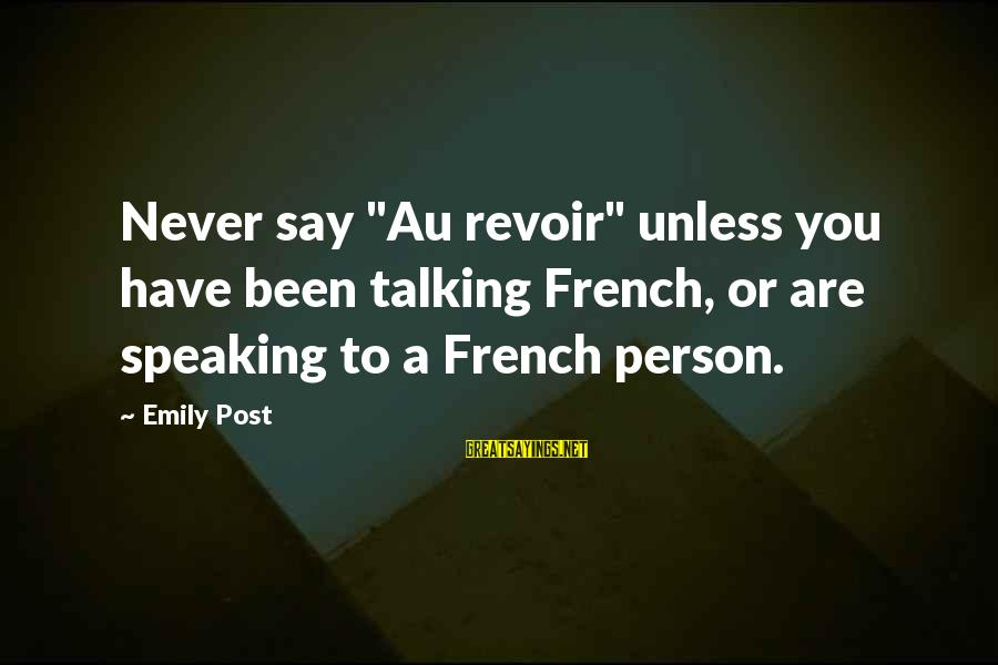 """Au Revoir Sayings By Emily Post: Never say """"Au revoir"""" unless you have been talking French, or are speaking to a"""