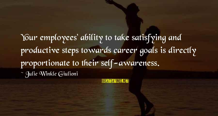 Au Revoir Sayings By Julie Winkle Giulioni: Your employees' ability to take satisfying and productive steps towards career goals is directly proportionate