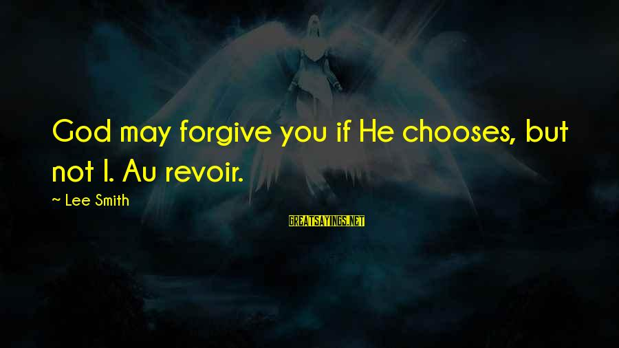 Au Revoir Sayings By Lee Smith: God may forgive you if He chooses, but not I. Au revoir.