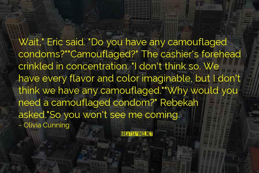 """Au Revoir Sayings By Olivia Cunning: Wait,"""" Eric said. """"Do you have any camouflaged condoms?""""""""Camouflaged?"""" The cashier's forehead crinkled in concentration."""