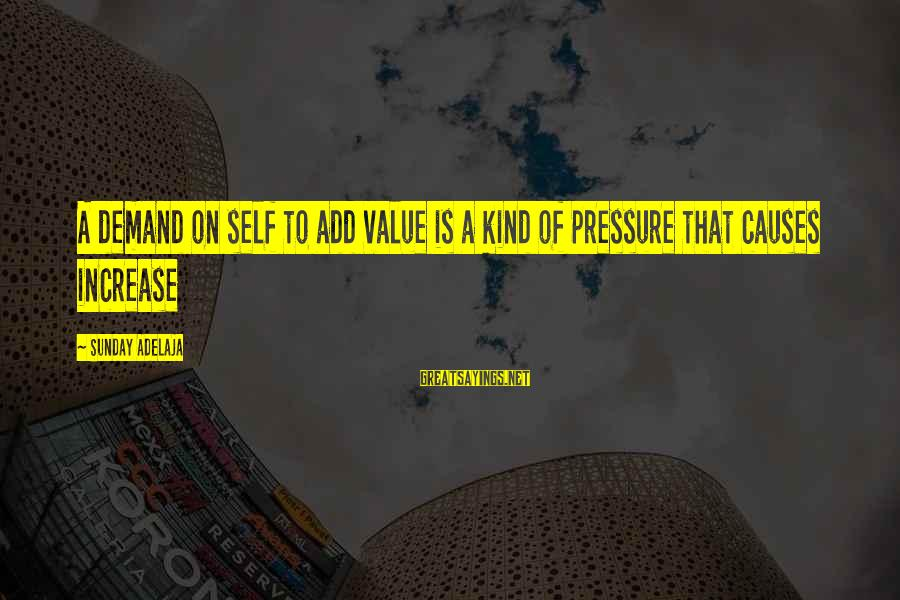 Au Revoir Sayings By Sunday Adelaja: A demand on self to add value is a kind of pressure that causes increase