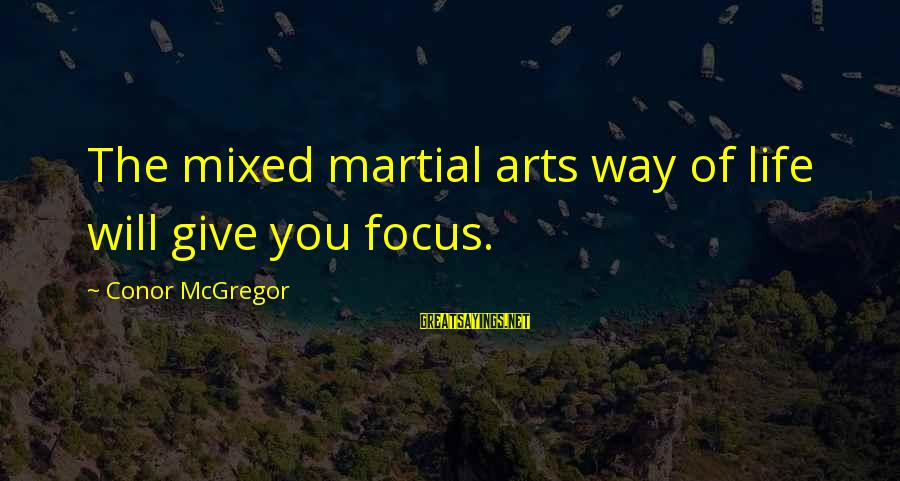Auales Sayings By Conor McGregor: The mixed martial arts way of life will give you focus.