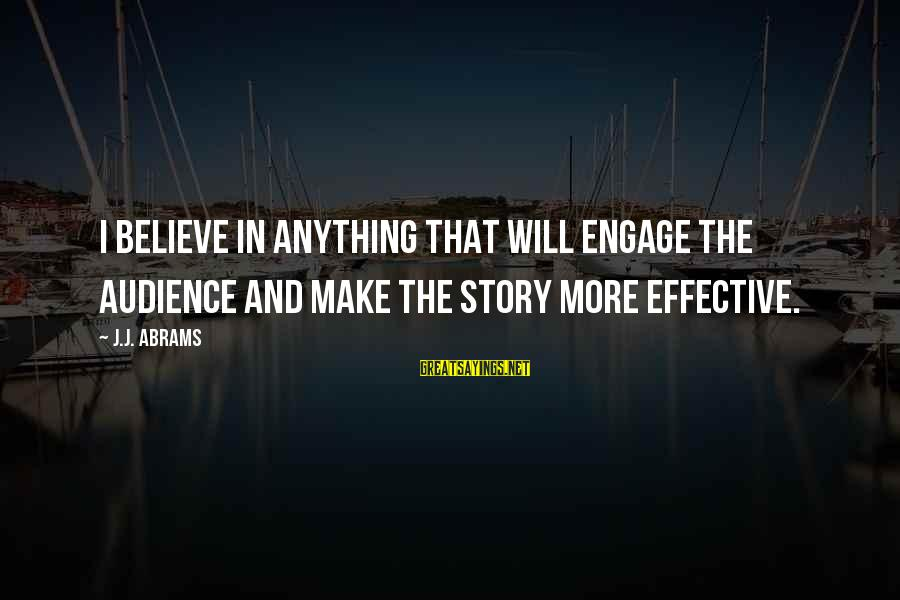 Auales Sayings By J.J. Abrams: I believe in anything that will engage the audience and make the story more effective.
