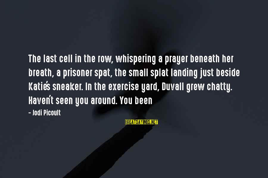 Auales Sayings By Jodi Picoult: The last cell in the row, whispering a prayer beneath her breath, a prisoner spat,
