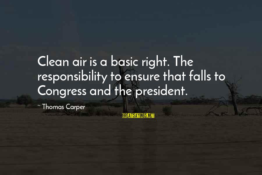 Auberge Espagnole Sayings By Thomas Carper: Clean air is a basic right. The responsibility to ensure that falls to Congress and