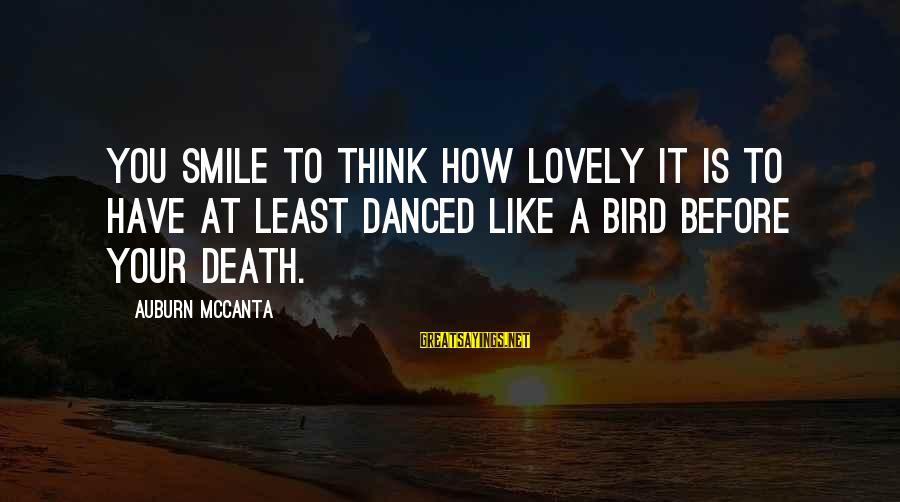 Auburn Sayings By Auburn McCanta: you smile to think how lovely it is to have at least danced like a