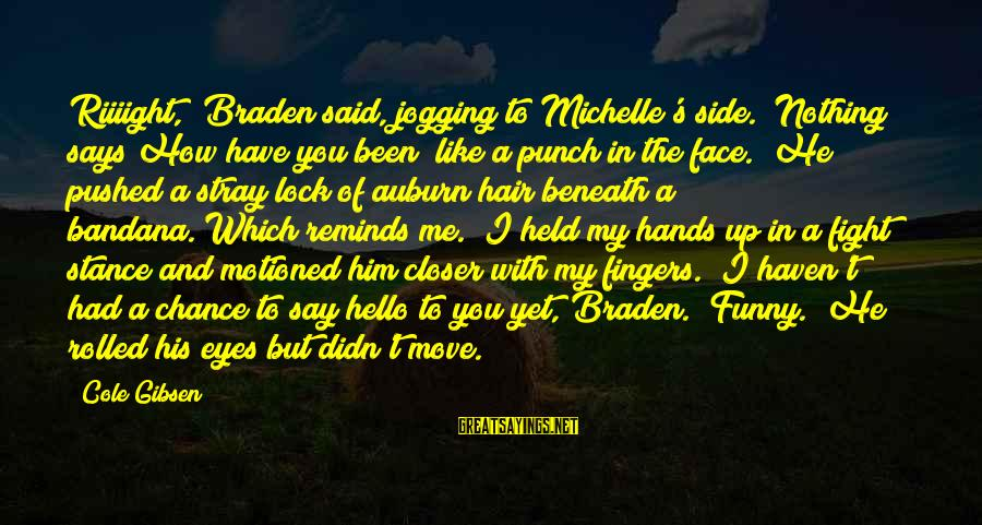 "Auburn Sayings By Cole Gibsen: Riiiight,"" Braden said, jogging to Michelle's side. ""Nothing says How have you been? like a"
