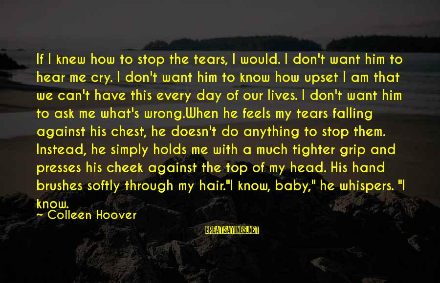 Auburn Sayings By Colleen Hoover: If I knew how to stop the tears, I would. I don't want him to