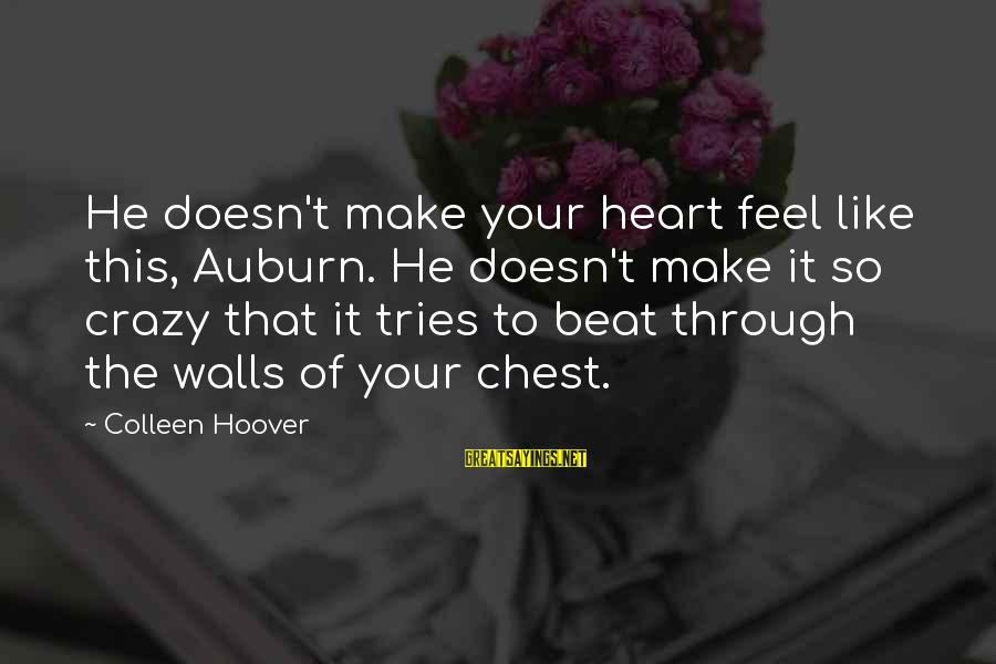 Auburn Sayings By Colleen Hoover: He doesn't make your heart feel like this, Auburn. He doesn't make it so crazy