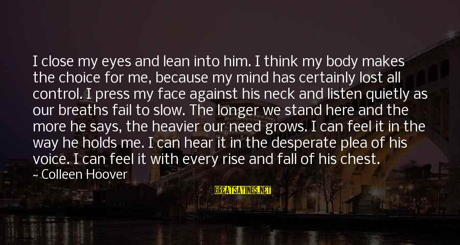 Auburn Sayings By Colleen Hoover: I close my eyes and lean into him. I think my body makes the choice