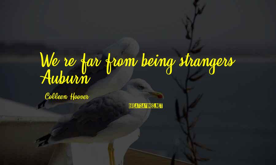 Auburn Sayings By Colleen Hoover: We're far from being strangers, Auburn.