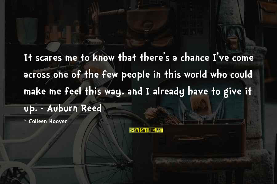 Auburn Sayings By Colleen Hoover: It scares me to know that there's a chance I've come across one of the