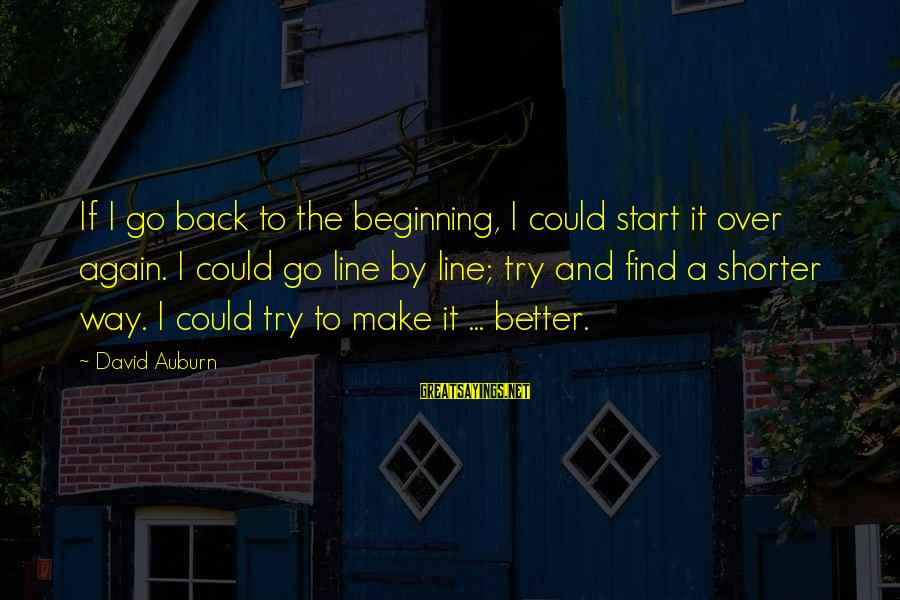 Auburn Sayings By David Auburn: If I go back to the beginning, I could start it over again. I could