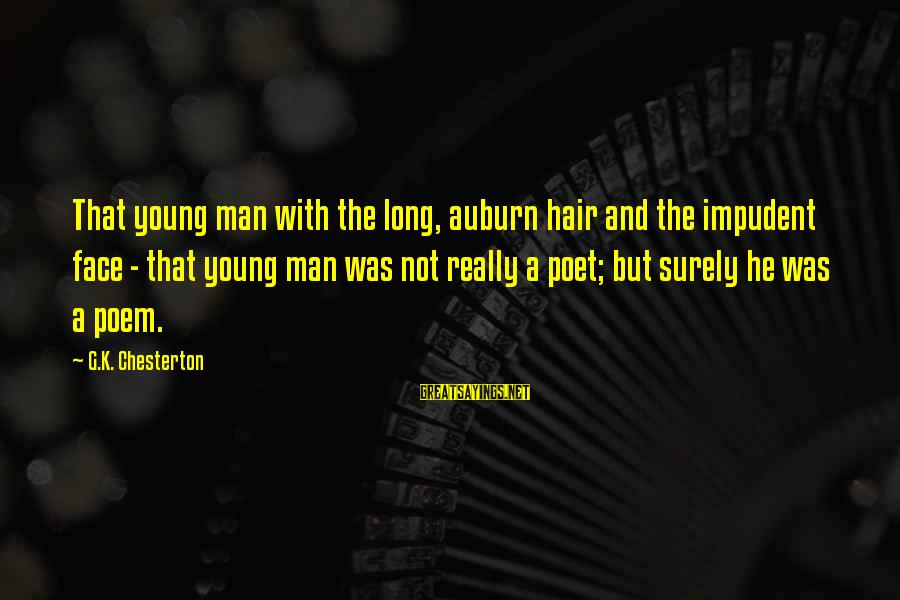 Auburn Sayings By G.K. Chesterton: That young man with the long, auburn hair and the impudent face - that young