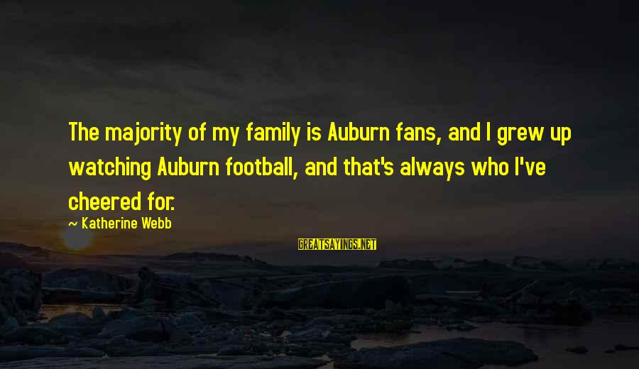 Auburn Sayings By Katherine Webb: The majority of my family is Auburn fans, and I grew up watching Auburn football,