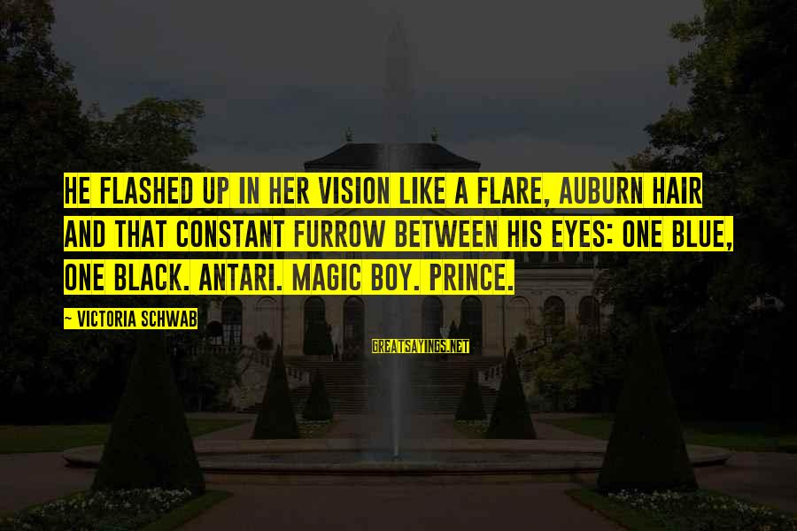Auburn Sayings By Victoria Schwab: He flashed up in her vision like a flare, auburn hair and that constant furrow