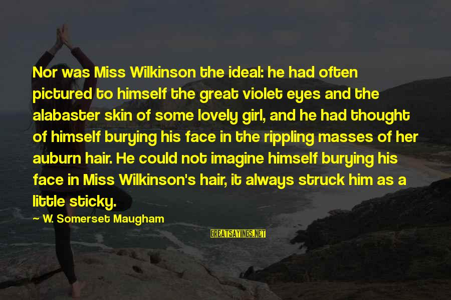 Auburn Sayings By W. Somerset Maugham: Nor was Miss Wilkinson the ideal: he had often pictured to himself the great violet