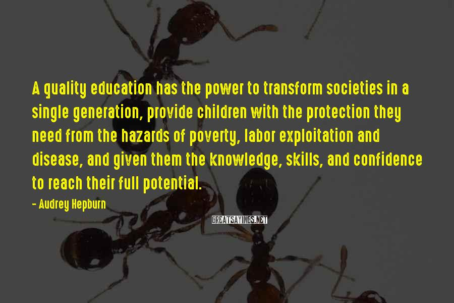 Audrey Hepburn Sayings: A quality education has the power to transform societies in a single generation, provide children