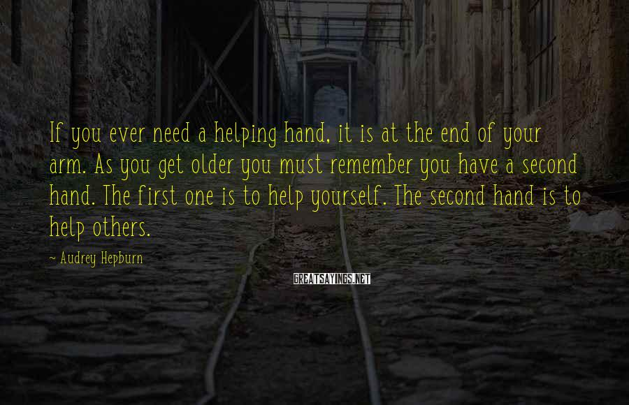 Audrey Hepburn Sayings: If you ever need a helping hand, it is at the end of your arm.