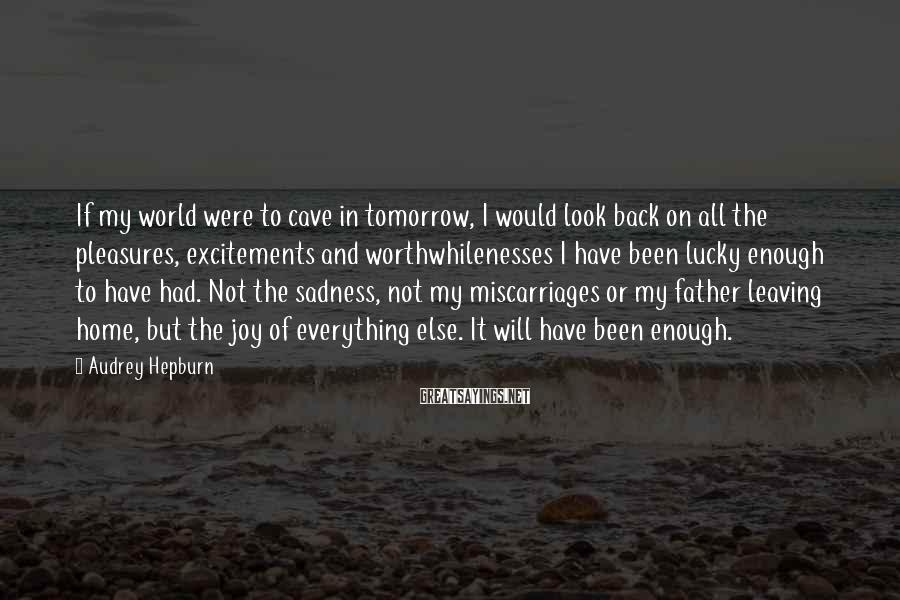 Audrey Hepburn Sayings: If my world were to cave in tomorrow, I would look back on all the