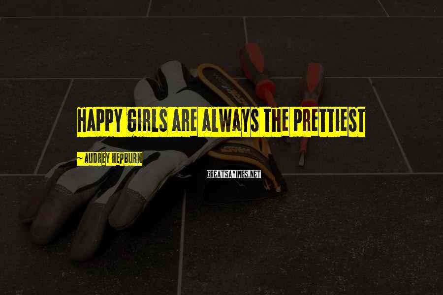Audrey Hepburn Sayings: Happy girls are always the prettiest