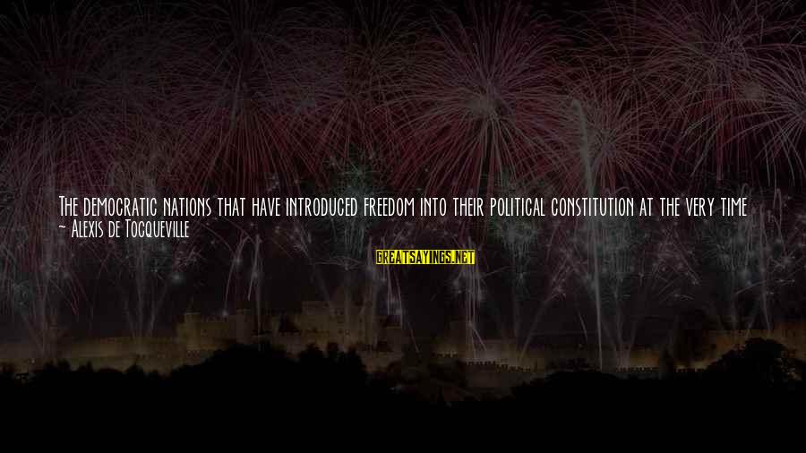 Augmenting Sayings By Alexis De Tocqueville: The democratic nations that have introduced freedom into their political constitution at the very time