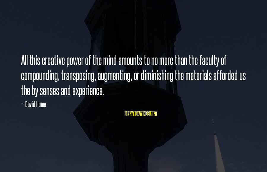 Augmenting Sayings By David Hume: All this creative power of the mind amounts to no more than the faculty of
