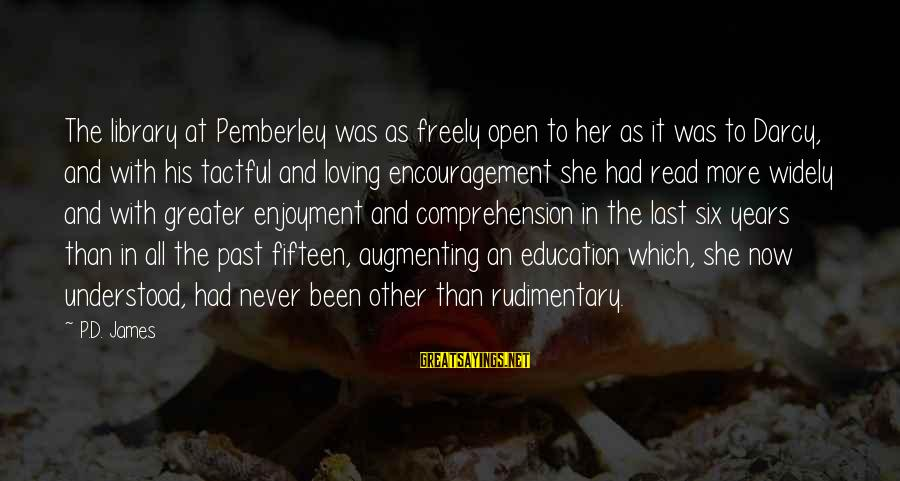 Augmenting Sayings By P.D. James: The library at Pemberley was as freely open to her as it was to Darcy,