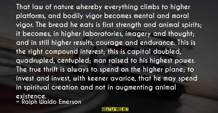 Augmenting Sayings By Ralph Waldo Emerson: That law of nature whereby everything climbs to higher platforms, and bodily vigor becomes mental