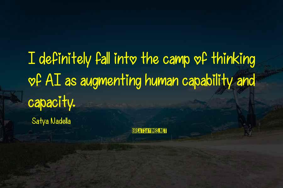 Augmenting Sayings By Satya Nadella: I definitely fall into the camp of thinking of AI as augmenting human capability and