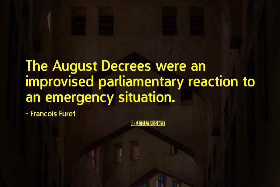 August Decrees Sayings By Francois Furet: The August Decrees were an improvised parliamentary reaction to an emergency situation.