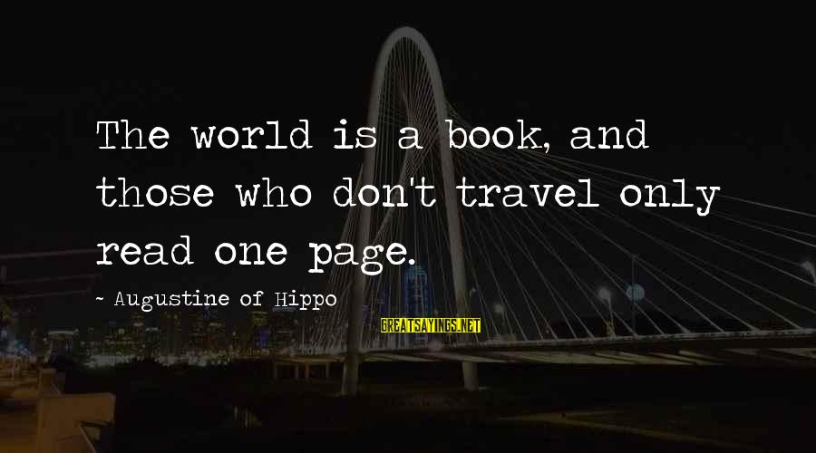 Augustine Of Hippo Travel Sayings By Augustine Of Hippo: The world is a book, and those who don't travel only read one page.