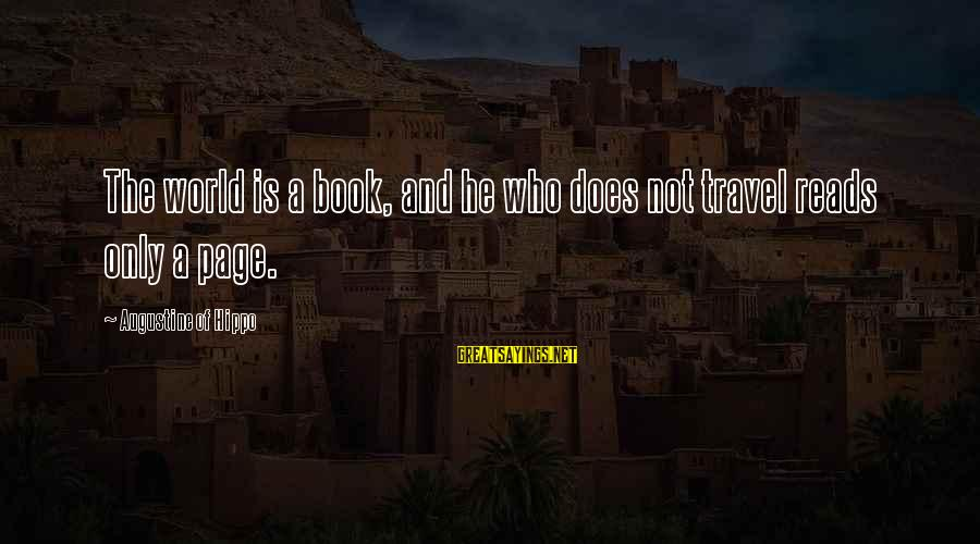Augustine Of Hippo Travel Sayings By Augustine Of Hippo: The world is a book, and he who does not travel reads only a page.