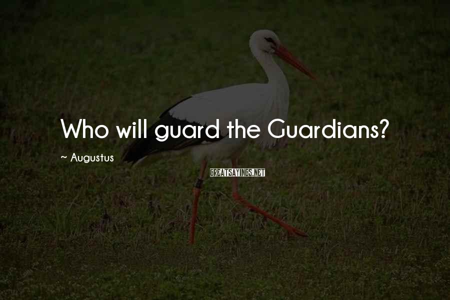 Augustus Sayings: Who will guard the Guardians?