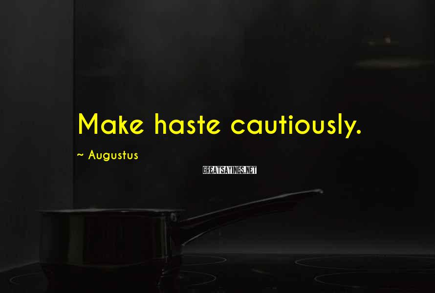 Augustus Sayings: Make haste cautiously.