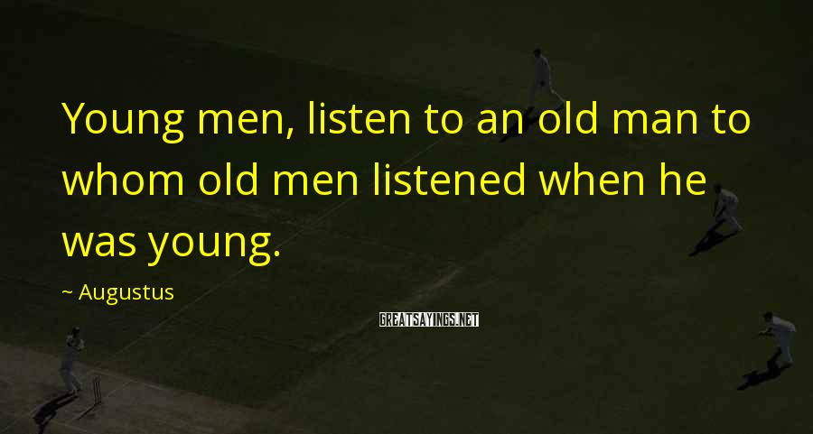 Augustus Sayings: Young men, listen to an old man to whom old men listened when he was