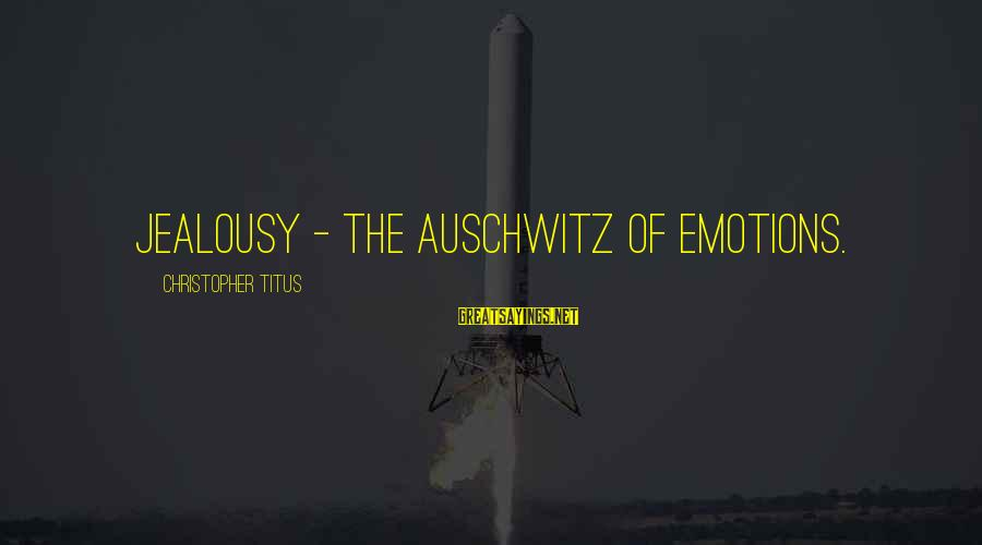 Auschwitz's Sayings By Christopher Titus: Jealousy - the Auschwitz of emotions.