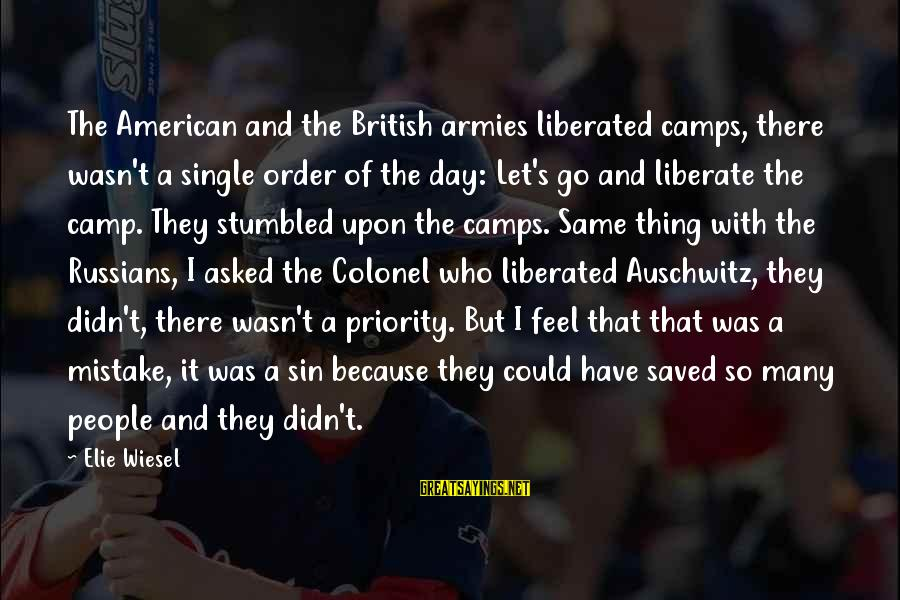 Auschwitz's Sayings By Elie Wiesel: The American and the British armies liberated camps, there wasn't a single order of the