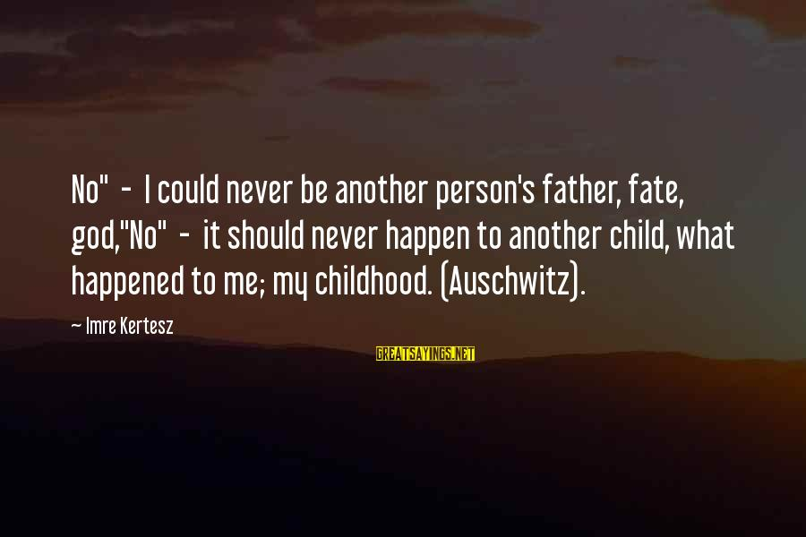 """Auschwitz's Sayings By Imre Kertesz: No"""" - I could never be another person's father, fate, god,""""No"""" - it should never"""