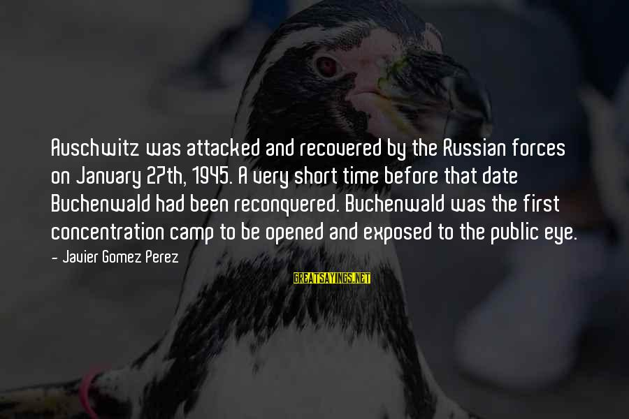 Auschwitz's Sayings By Javier Gomez Perez: Auschwitz was attacked and recovered by the Russian forces on January 27th, 1945. A very
