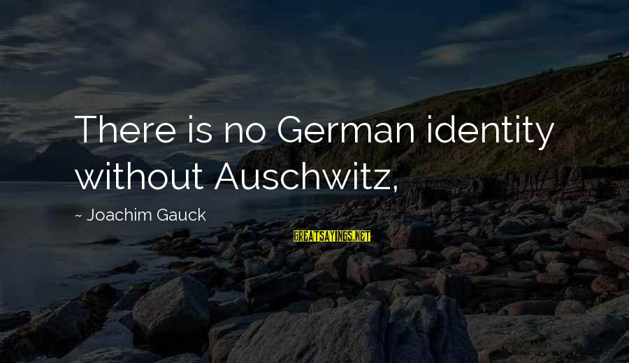 Auschwitz's Sayings By Joachim Gauck: There is no German identity without Auschwitz,