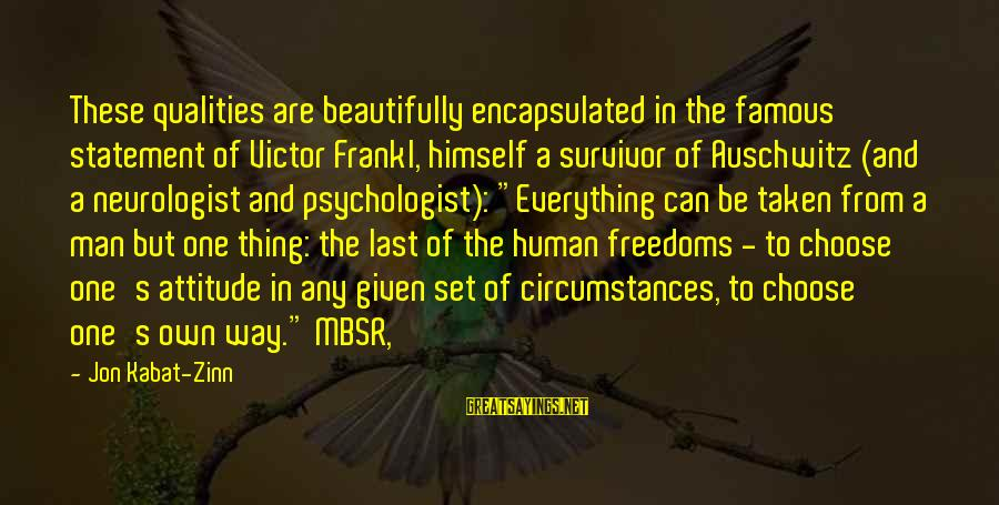 Auschwitz's Sayings By Jon Kabat-Zinn: These qualities are beautifully encapsulated in the famous statement of Victor Frankl, himself a survivor