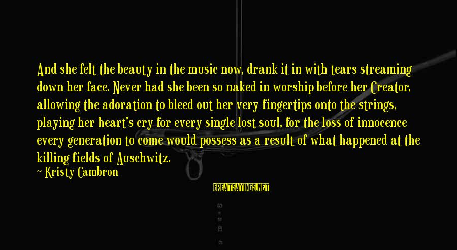 Auschwitz's Sayings By Kristy Cambron: And she felt the beauty in the music now, drank it in with tears streaming